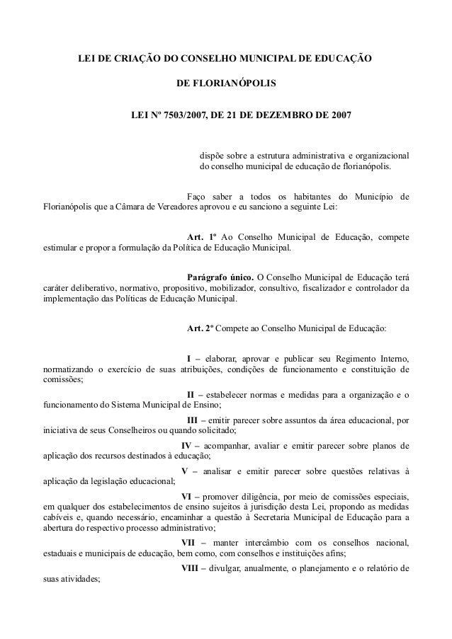 LEI DE CRIAÇÃO DO CONSELHO MUNICIPAL DE EDUCAÇÃO DE FLORIANÓPOLIS LEI Nº 7503/2007, DE 21 DE DEZEMBRO DE 2007 dispõe sobre...