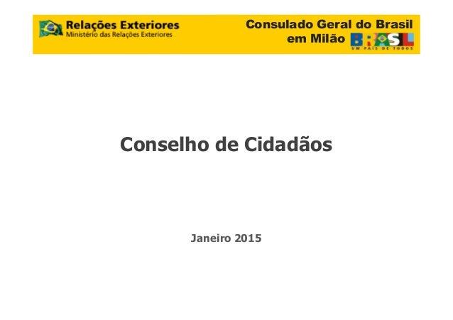 Consulado Geral do Brasil em Milão Conselho de Cidadãos Janeiro 2015