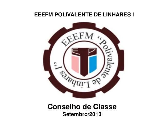 EEEFM POLIVALENTE DE LINHARES I Conselho de Classe Setembro/2013