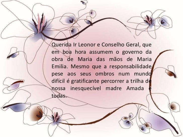 Querida Ir Leonor e Conselho Geral, queem boa hora assumem o governo daobra de Maria das mãos de MariaEmilia. Mesmo que a ...