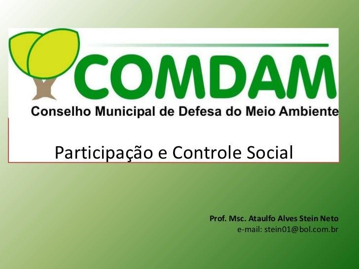 Participação e Controle Social<br />Prof. Msc. Ataulfo Alves Stein Neto<br />e-mail: stein01@bol.com.br<br />