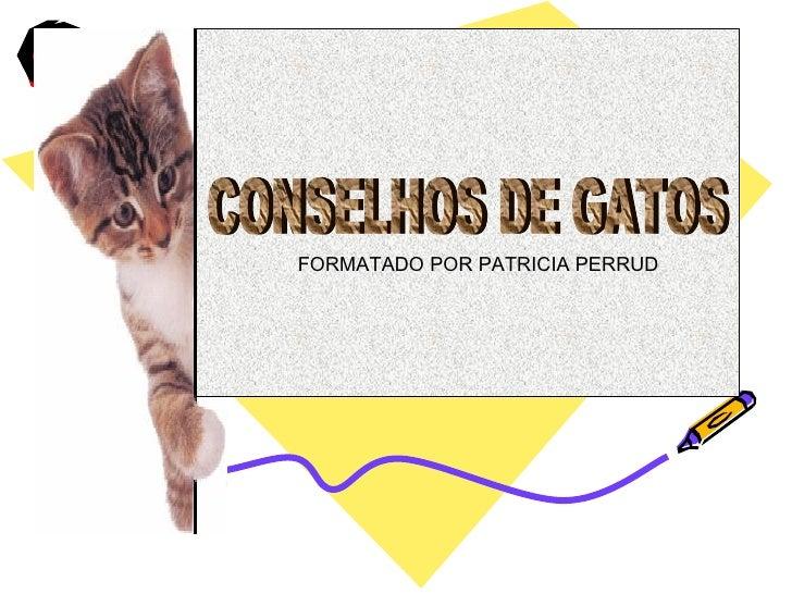 CONSELHOS DE GATOS FORMATADO POR PATRICIA PERRUD