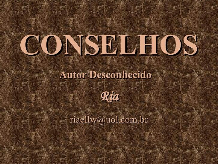 CONSELHOS Autor Desconhecido Ria [email_address]
