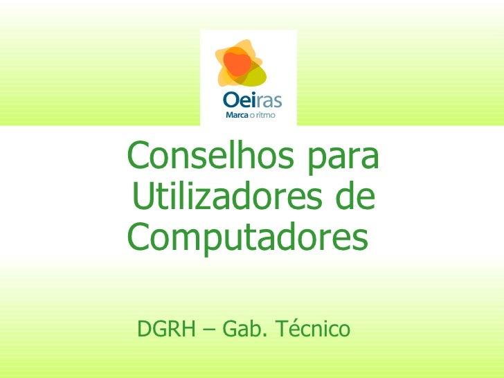 Conselhos para Utilizadores de Computadores   DGRH – Gab. Técnico