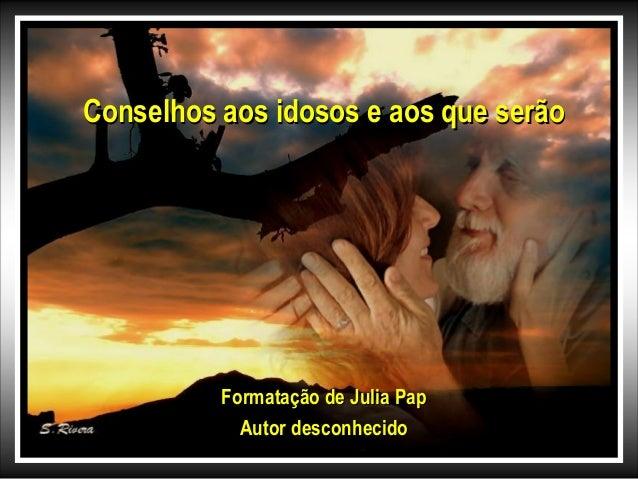 Conselhos aos idosos e aos que serãoConselhos aos idosos e aos que serão Formatação de Julia PapFormatação de Julia Pap Au...