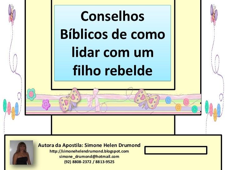 Conselhos        Bíblicos de como          lidar com um          filho rebeldeAutora da Apostila: Simone Helen Drumond    ...