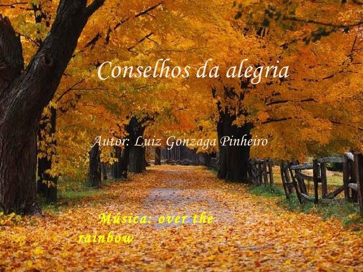 Conselhos da alegria Autor: Luiz Gonzaga Pinheiro Música: over the rainbow