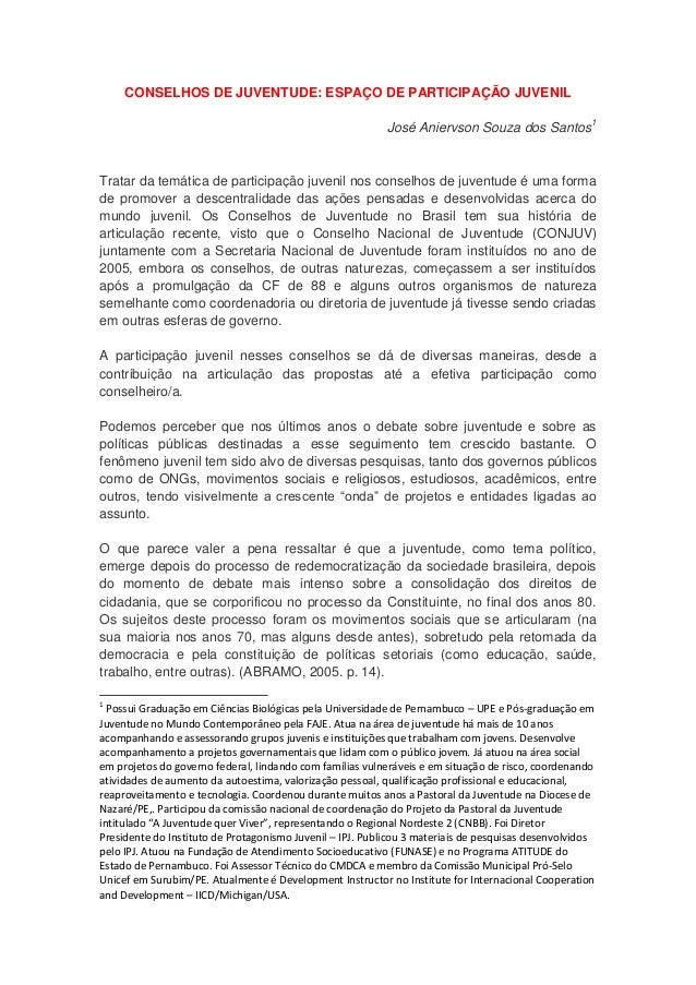 CONSELHOS DE JUVENTUDE: ESPAÇO DE PARTICIPAÇÃO JUVENIL José Aniervson Souza dos Santos1  Tratar da temática de participaçã...