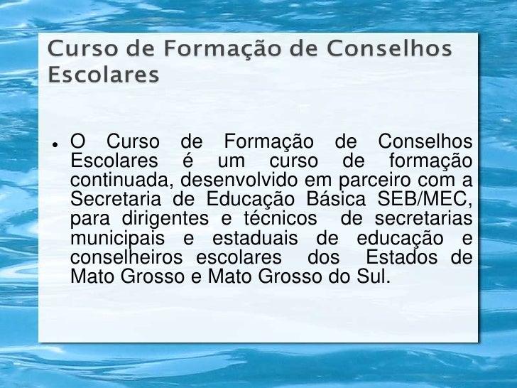 <ul><li>O Curso de Formação de Conselhos Escolares é um curso de formação continuada, desenvolvido em parceiro com a Secre...