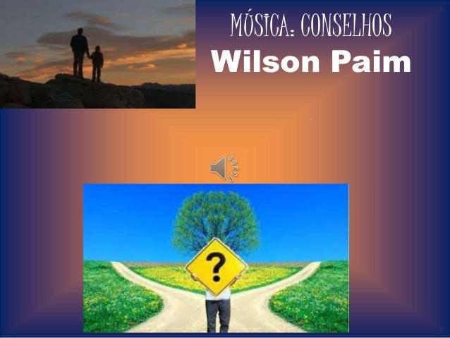 MÚSICA: CONSELHOS  Wilson Paim  .