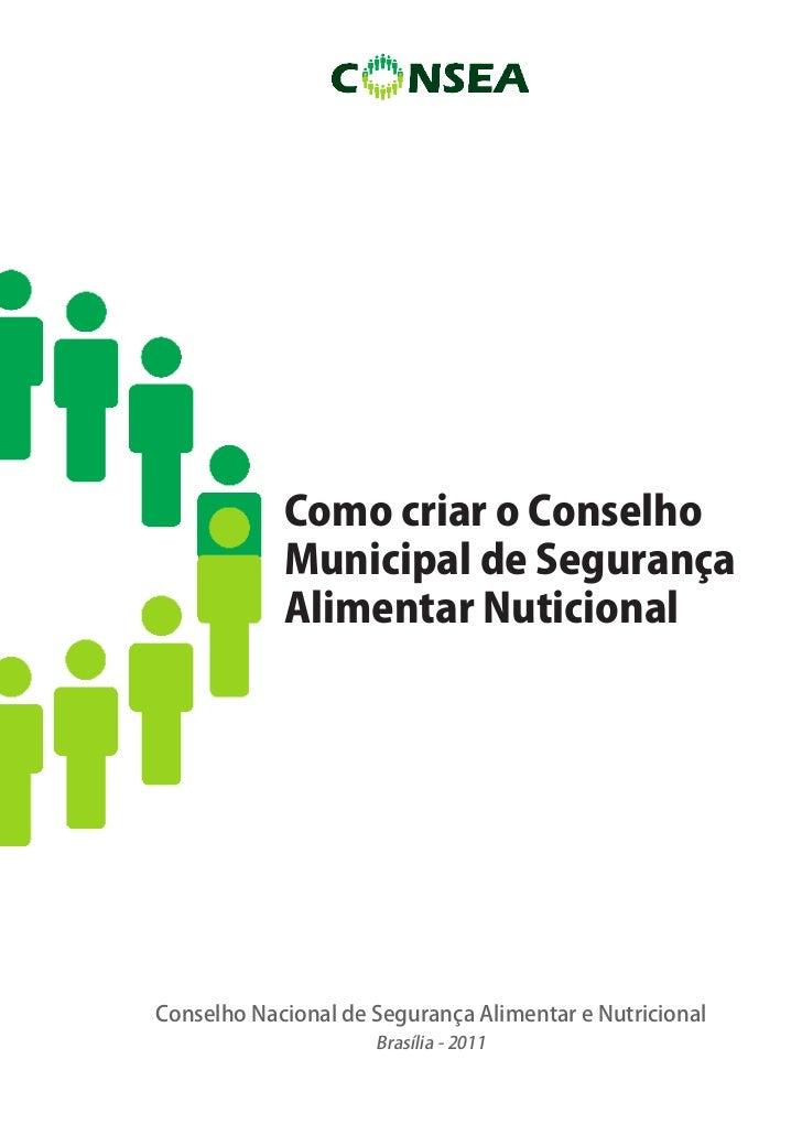 Como criar o Conselho            Municipal de Segurança            Alimentar NuticionalConselho Nacional de Segurança Alim...