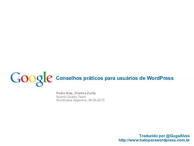 Conselhos práticos para usuários de WordPress Pedro Dias, Cristina Zurita Search Quality Team WordCamp Argentina, 08-05-20...