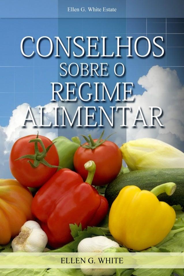 Conselhos Sobre oRegime Alimentar     Ellen G. White           2007     Copyright © 2012 Ellen G. White Estate, Inc.