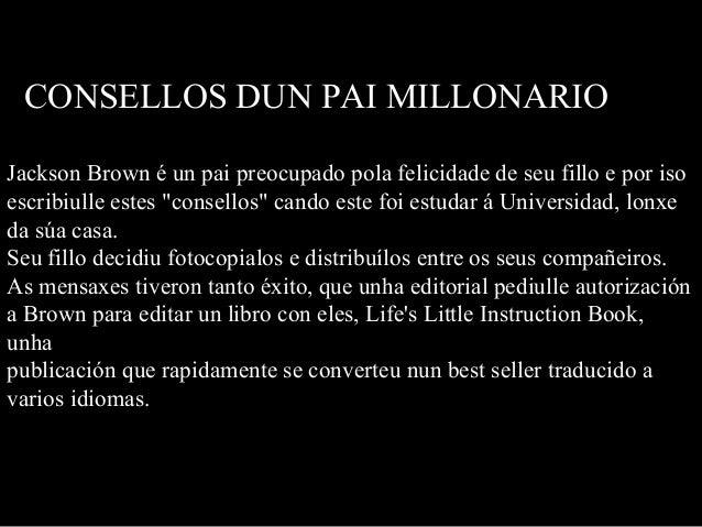 CONSELLOS DUN PAI MILLONARIO  Jackson Brown é un pai preocupado pola felicidade de seu fillo e por iso  escribiulle estes ...