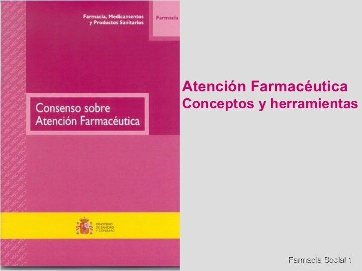 Farmacia Social 1 Atención Farmacéutica Conceptos y herramientas
