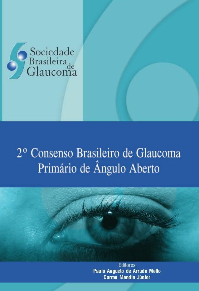 Editores Paulo Augusto de Arruda Mello Carmo Mandía Júnior APOIO XTD/XCD0521ConsensoGlaucomaCód.:194813
