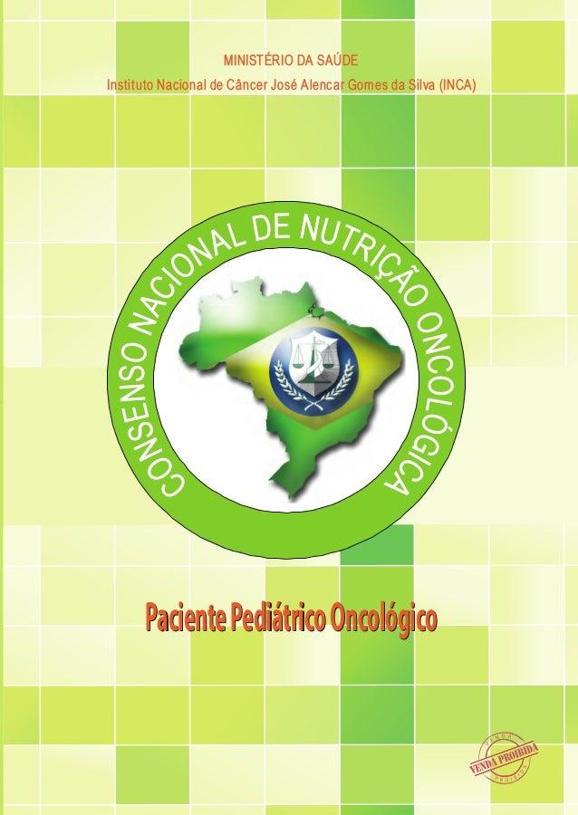 CONSENSONACIONALDENUTRIÇÃOONCOLÓGICA-PacientePediátricoOncológico MINISTÉRIO DA SAÚDE Instituto Nacional de Câncer José Al...