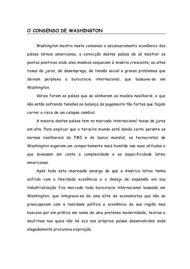 O CONSENSO DE WASHINGTON Washington mostra neste consenso o escancaramento econômico dos países latinos americanos, a conv...