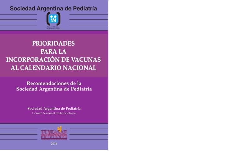 PRIORIDADES         PARA LAINCORPORACIÓN DE VACUNAS AL CALENDARIO NACIONAL      Recomendaciones de la  Sociedad Argentina ...