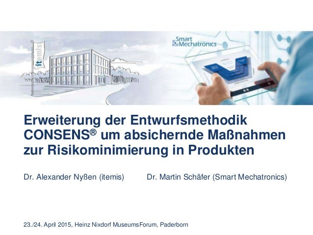 Erweiterung der Entwurfsmethodik CONSENS® um absichernde Maßnahmen zur Risikominimierung in Produkten Dr. Alexander Nyßen ...