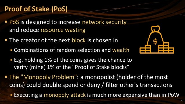 16  PoS is designed to increase network security and reduce resource wasting  The creator of the next block is chosen in...