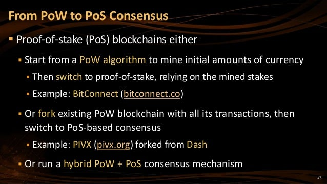 17  Proof-of-stake (PoS) blockchains either  Start from a PoW algorithm to mine initial amounts of currency  Then switc...