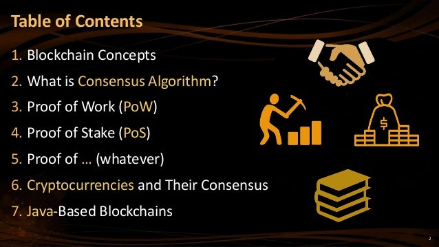 Table of Contents 1. Blockchain Concepts 2. What is Consensus Algorithm? 3. Proof of Work (PoW) 4. Proof of Stake (PoS) 5....