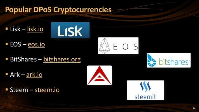 20  Lisk – lisk.io  EOS – eos.io  BitShares – bitshares.org  Ark – ark.io  Steem – steem.io Popular DPoS Cryptocurren...