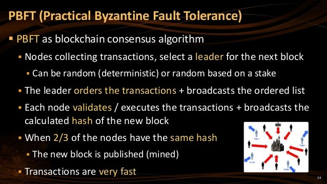24  PBFT as blockchain consensus algorithm  Nodes collecting transactions, select a leader for the next block  Can be r...