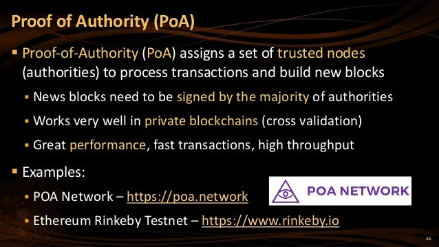 26  Proof-of-Authority (PoA) assigns a set of trusted nodes (authorities) to process transactions and build new blocks  ...