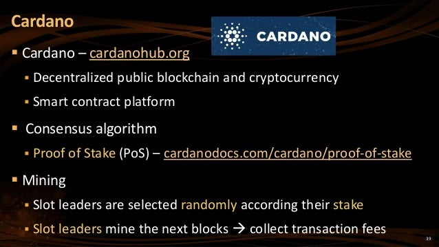 39  Cardano – cardanohub.org  Decentralized public blockchain and cryptocurrency  Smart contract platform  Consensus a...
