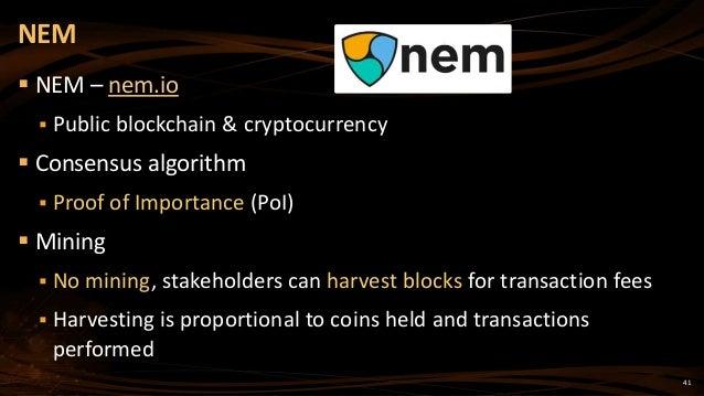 41  NEM – nem.io  Public blockchain & cryptocurrency  Consensus algorithm  Proof of Importance (PoI)  Mining  No min...