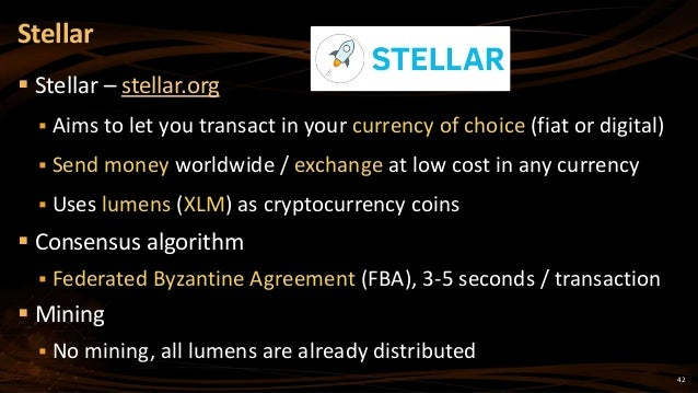 42  Stellar – stellar.org  Aims to let you transact in your currency of choice (fiat or digital)  Send money worldwide ...