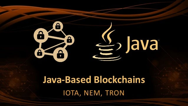 Java-Based Blockchains IOTA, NEM, TRON