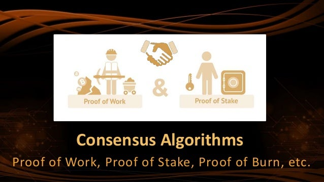 Consensus Algorithms Proof of Work, Proof of Stake, Proof of Burn, etc.