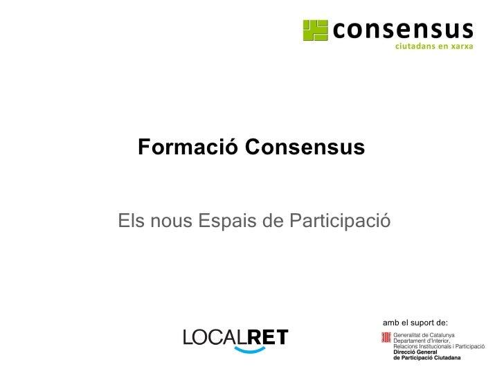 Formació Consensus Els nous Espais de Participació amb el suport de: