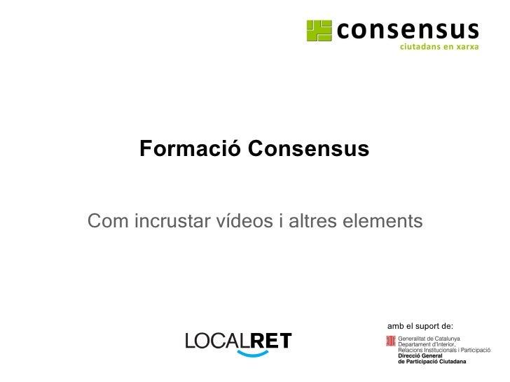 Formació Consensus Com incrustar vídeos i altres elements amb el suport de:
