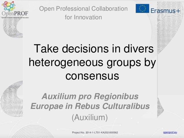 openprof.euProject No. 2014-1-LT01-KA202-000562 Take decisions in divers heterogeneous groups by consensus Auxilium pro Re...
