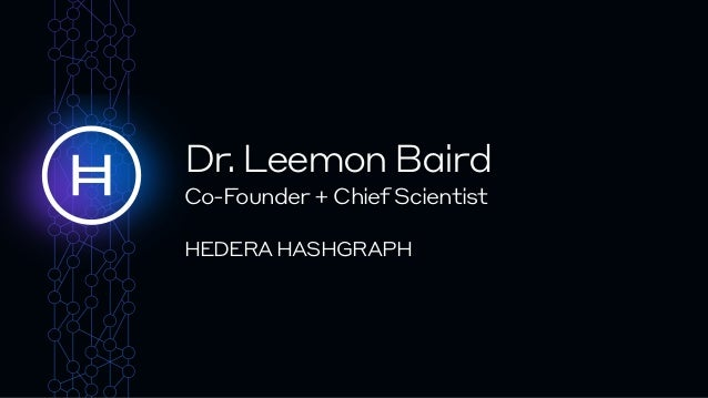 Dr.LeemonBaird Co-Founder + Chief Scientist  HEDERA HASHGRAPH