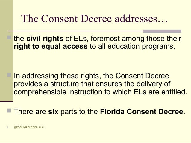 florida consent decree Govoni: esol infusion in florida 3 the tapestry journal 3(2) by 2003, the stipulation modifying the consent decree mandated sixty points/hours of.