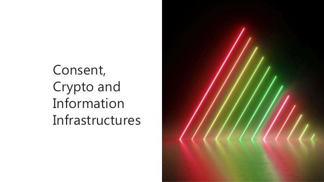 Consent, Crypto and Information Infrastructures