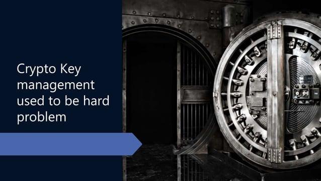 Crypto Key management used to be hard problem
