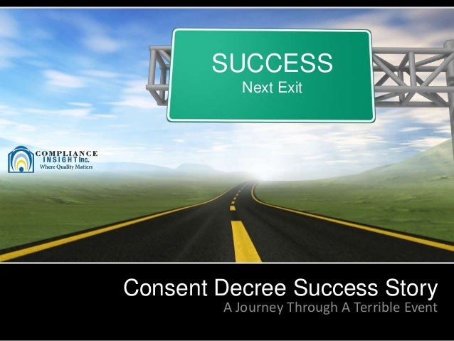 Consent Decree Success StoryA Journey Through A Terrible EventSUCCESSNext Exit