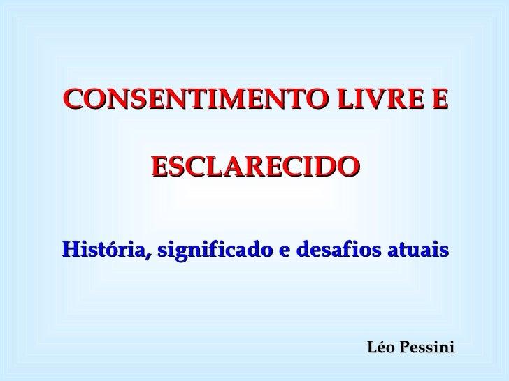 Léo Pessini CONSENTIMENTO LIVRE E ESCLARECIDO História, significado e desafios atuais