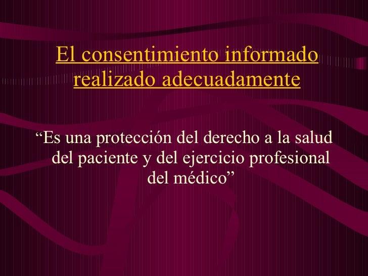 """El consentimiento informado realizado adecuadamente <ul><li>"""" Es una protección del derecho a la salud del paciente y del ..."""