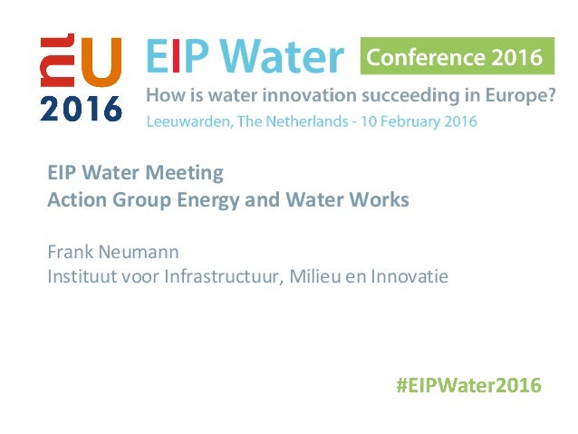 EIP Water Meeting Action Group Energy and Water Works Frank Neumann Instituut voor Infrastructuur, Milieu en Innovatie