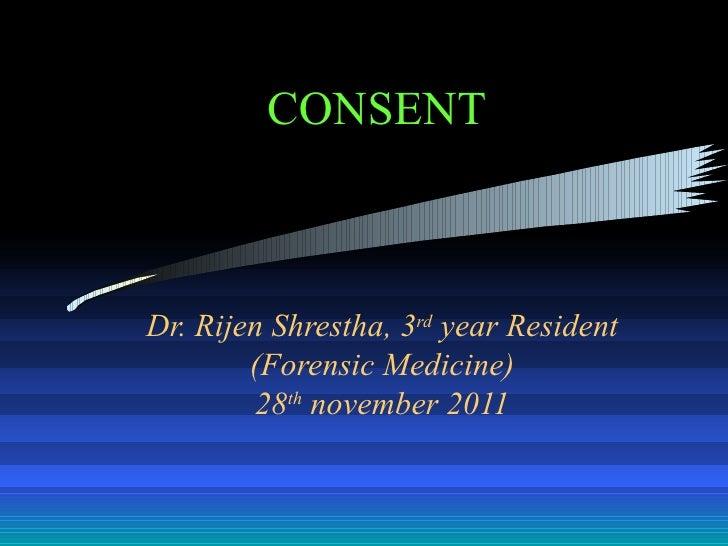 CONSENTDr. Rijen Shrestha, 3rd year Resident        (Forensic Medicine)        28th november 2011
