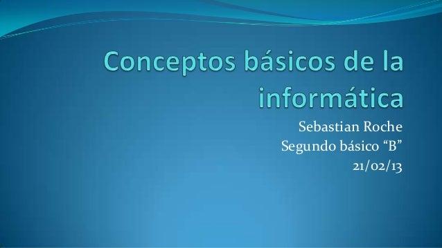 """Sebastian RocheSegundo básico """"B""""          21/02/13"""