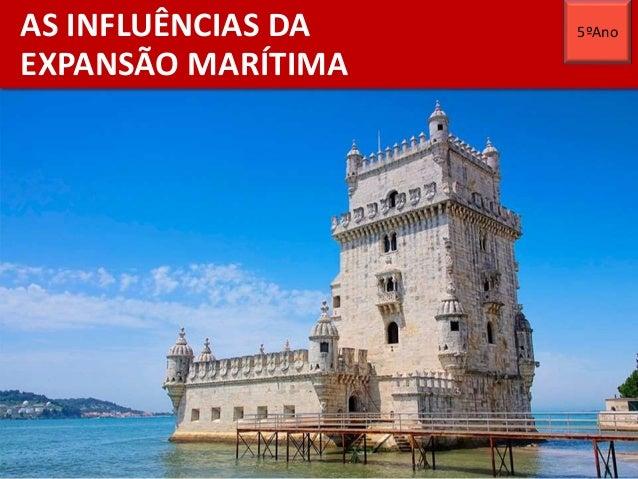 AS INFLUÊNCIAS DA EXPANSÃO MARÍTIMA 5ºAno