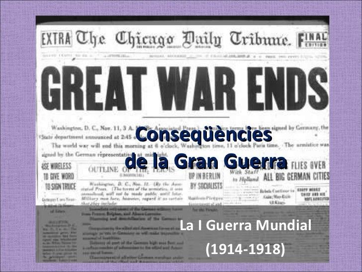 Conseqüències  de la Gran Guerra La I Guerra Mundial (1914-1918)